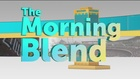 The Morning Blend Debuts a New Look! 4/25/16