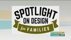 Spotlight on Design for Families 10/20/16