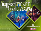 Yesterday and Today Ticket Giveaway